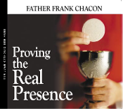 Proving the Real Presence - Fr. Frank Chacon