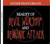 Reality of Devil Worship and Demon Attack - Father Frank Chacon