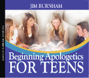 Beginning Apologetics for Teens - Jim Burnham